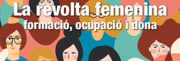 Revista INFORMA't: La revolta femenina. Formació, ocupació i dona